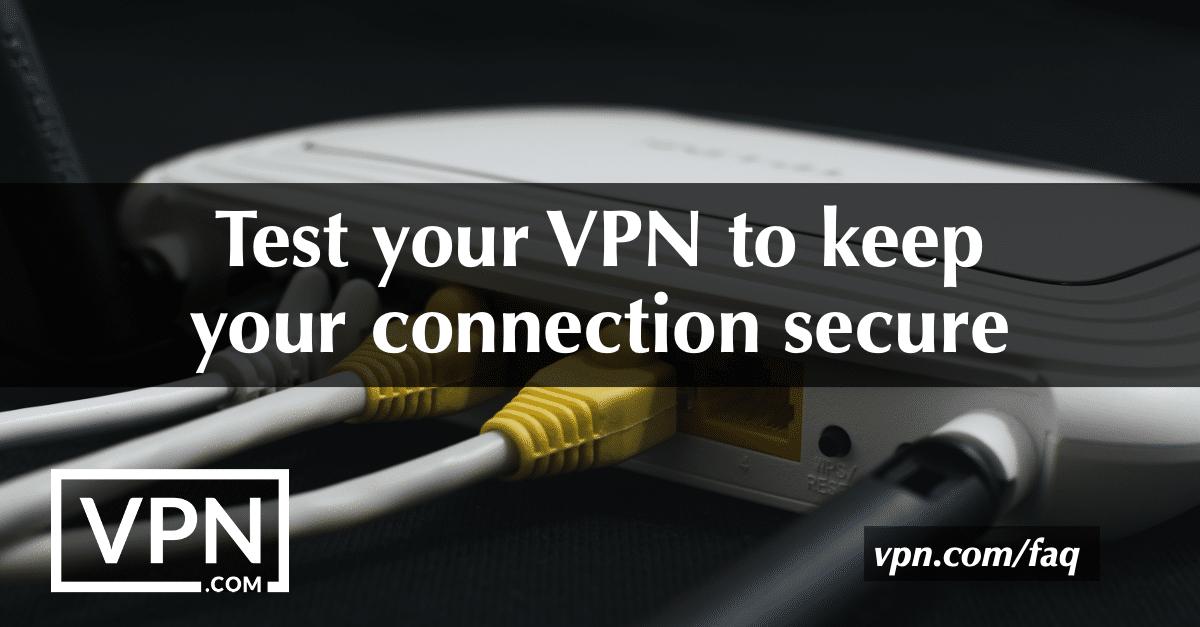 Testez votre VPN pour assurer la sécurité de votre connexion
